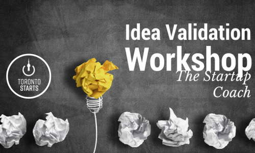 Idea Validation workshop WITH TORONTO'S ENTREPRENEUR MENTOR THE STARTUP COACH