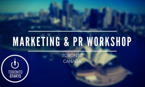 Marketing & PR Workshop WITH TORONTO'S ENTREPRENEUR MENTOR THE STARTUP COACH