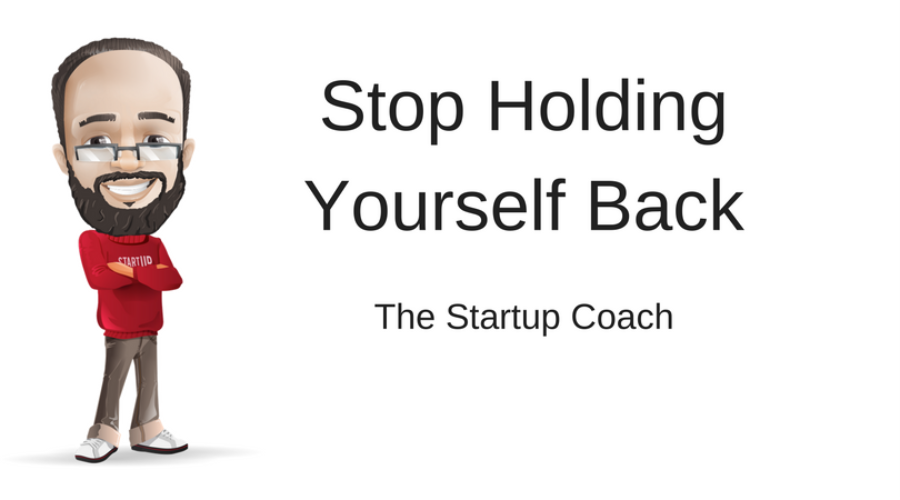 Stop Holding Yourself Back with The Startup Coach